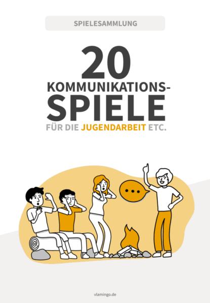 20 Kommunikationsspiele für die Jugendarbeit, Jugend- und Klassenfahrten, Zeltlager, Lagerfeuer